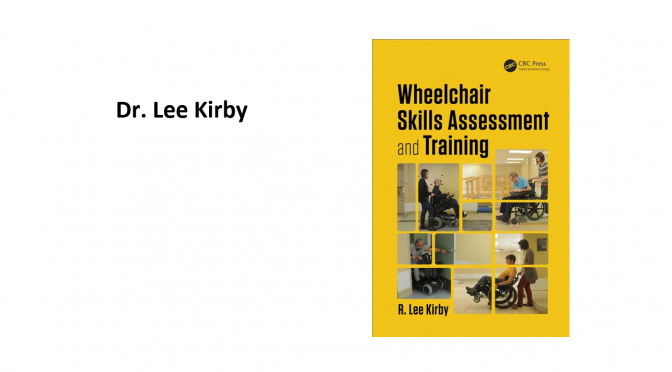 """Wheelchair Skills Assessment and Training""  – Dr. Lee Kirby"